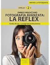 Impara la fotografia. Livello 2: Fotografia avanzata: la reflex (Italian Edition)