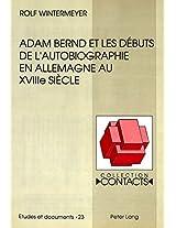 Adam Bernd Et Les Debuts de L'Autobiographie En Allemagne Au Xviiie Siecle (Contacts)