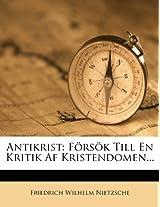Antikrist: Forsok Till En Kritik AF Kristendomen...