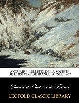 Annuaire-bulletin de la Société de l'histoire de France. Année 1907