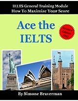 Ace the IELTS : IELTS General Module: How to Maximze Your Score