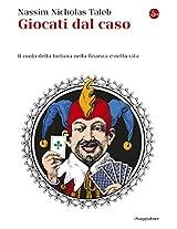 Giocati dal caso: Il ruolo della fortuna nella finanza e nella vita (Saggi)