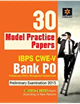 30 Model Practice Papers: IBPS CWE Bank PO (PO/MT) Preliminary Examination 2015