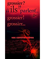 "grossier?!... ""ils"" parlent (""ils"" parlent... t. 19) (French Edition)"
