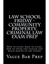 Law School Friday - Community Property, Criminal Law Exam Prep: How to Study, What to Study, How to Think and Analyze and Reach Heaven in Law School