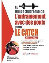 Le guide suprême de l'entrainement avec des poids pour le catch (French Edition)