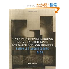 Pamphlet Architecture 20: Seven Partly Underground Rooms and Buildings for Water, Ice, and Midgets