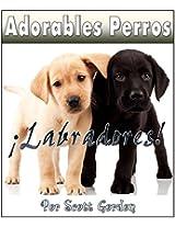 Adorables Perros ¡Los Labradores! (Spanish Edition)