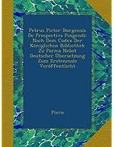 Petrus Pictor Burgensis De Prospectiva Pingendi: Nach Dem Codex Der Königlichen Bibliothek Zu Parma Nebst Deutscher Übersetzung Zum Erstenmale Veröffentlicht