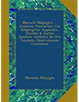 Marcelli Malpighii ... Anatome Plantarum: Cui Subjungitur Appendix, Iteratas & Auctas Ejusdem Authoris De Ovo Incubato Observationes Continens