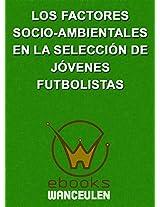 Los factores socio-ambientales en la selección de jóvenes futbolistas (Spanish Edition)