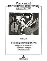 Essai Sur Le Mouvement Cobra: L'Emploi de La Couleur Chez Asger Jorn, Karel Appel Et Pierre Alechinsky (Europaeische Hochschulschriften / European University Studie)