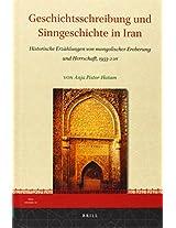 Geschichtsschreibung Und Sinngeschichte in Iran: Historische Erzählungen Von Mongolischer Eroberung Und Herrschaft, 1933-2011 (Iran Studies)