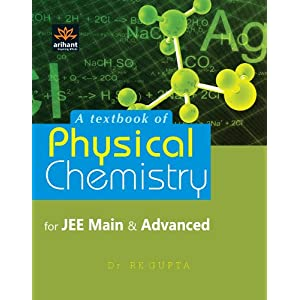 A Textbook of Physical Chemistry for JEE Main & Advanced and Other Engineering Entrances (Old Edition)