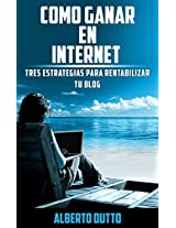 Como ganar dinero en internet: Tres estrategias específicamente pensadas para rentabilizar tu blog (Spanish Edition)