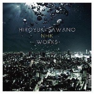 Hiroyuki Sawano 澤野弘之 – 澤野弘之 NHK WORKS Hiroyuki Sawano NHK WORKS
