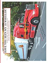 Have You Seen My 18 Wheeler?: A Picture Book of America's Over-The-Road 18 Wheelers: Volume 4