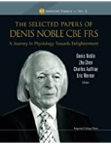 Selected Papers Of Denis Noble Cbe Frs, The: A Journey In Physiology Towards Enlightenment: Volume 2