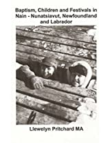 Baptism, Children and Festivals in Nain: Nunatsiavut, Newfoundland and Labrador: Volume 2 (Photo Albums)