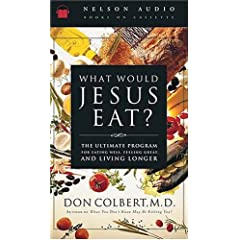 What Would Jesus Eat?: The Ultimate Program for Eating Well, Feeling Great, and Living Longer