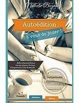 Autoédition : à vous de jouer !: Aide à l'autoédition via les plates-formes d'impression à la demande