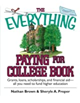 The Everything Paying for College Book: Grants, Loans, Scholarships, and Financial Aid -- All You Need to Fund Higher Education (Everything (School & Careers))