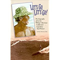 "Let's Go Let's Go: Biography of Lorrin ""Whitney"" Harrison Californias Legendary Surf Pioneer"