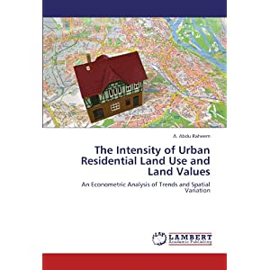 The Intensity of Urban Residential Land Use and Land Values: An Econometric Analysis of Trends and Spatial Variation