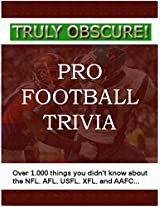 Truly Obscure!  Pro Football Trivia: Over 1,000 Things You Didn't Know About the NFL, AFL, USFL, XFL, and AAFC...