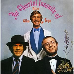 The Cheerful Insanity of Giles, Giles and Fripp