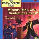 Wizards Dont Wear Graduation Gowns (Bailey School Kids)