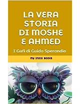 LA VERA STORIA DI MOSHE E AHMED: Quando un'amicizia è più forte di ogni guerra (Italian Edition)
