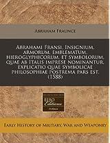 Abrahami Fransi, Insignium, Armorum, Emblematum, Hieroglyphicorum, Et Symbolorum, Quae AB Italis Imprese Nominantur, Explicatio Quae Symbolicae Philosophiae Postrema Pars Est. (1588)
