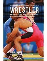 Il Programma Di Allenamento Di Forza Completo Per Il Wrestler: Aumenta Potenza, Velocita, Agilita E Resistenza Attraverso Un Allenamento Di Forza Ed Un'alimentazione Adeguata
