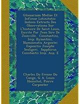Glossarium Mediae Et Infimae Latinitatis: Indices Extraits Des Observations Sur L'histoire De Saint Louis, Escrite Par Jean Sire De Joinville. ... Scaligeri.  Sapphirus Constantii Imp. Aug. E