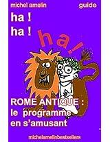 ROME ANTIQUE : le Programme en s'amusant (Ha ! Ha ! Ha ! t. 18) (French Edition)