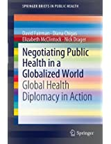 Negotiating Public Health in a Globalized World: Global Health Diplomacy in Action (SpringerBriefs in Public Health)