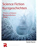 Science Fiction Kurzgeschichten: Unsere schönsten Kurzgeschichten, Band 1