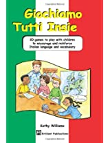 Giochiamo Tutti Insieme: 20 Games to Play with Children to Encourage and Reinforce Italian Language and Vocabulary
