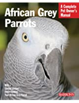 African Grey Parrots (A Complete Pet Owner's Manual)