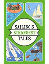 Sailing's Strangest Tales: Extraordinary but True Stories from Over Nine Hundred Years of Sailing