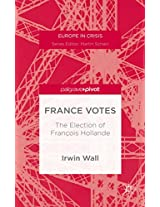 France Votes: The Election of François Hollande (Europe in Crisis)
