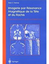 Imagerie par Resonance Magnetique de la Tete et du Rachis