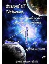 Passord Til Universet: Hvordan Oppleve Den Spirituelle Verdenen