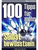 100 Tipps für mehr Selbstbewusstsein: Praktische Ratschläge für die Steigerung des eigenen Selbstwertgefühls (German Edition)