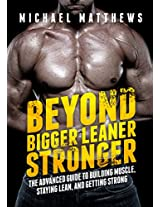 Beyond Bigger Leaner Stronger: he Advanced Guide to Building Muscle, Staying Lean, and Getting Strong (he Build Muscle, Get Lean, and Stay Healthy Series)