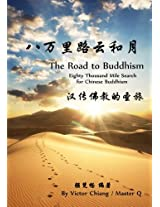 The Road to Buddhism: Eighty Thousand Mile Search for Chinese Buddhism