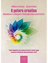 Il potere creativo (edizione illustrata): Conoscere e sviluppare l'immaginazione costruttiva (Self-Help e Scienza della Mente) (Italian Edition)