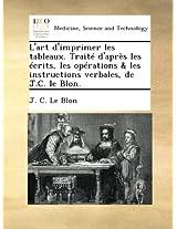 L'art d'imprimer les tableaux. Traité d'après les écrits, les opérations & les instructions verbales, de J.C. le Blon.