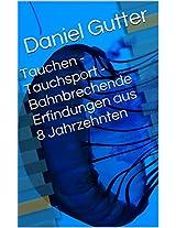 Tauchen - Tauchsport - Bahnbrechende Erfindungen aus 8 Jahrzehnten (German Edition)